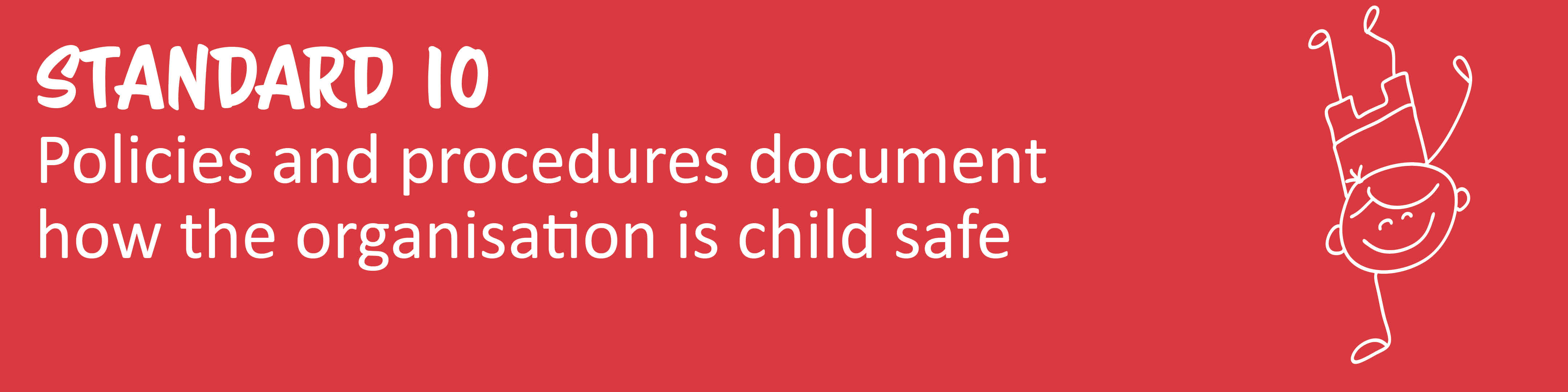 Child Safe Standard 10: Policies and Procedures document how the organization is child safe